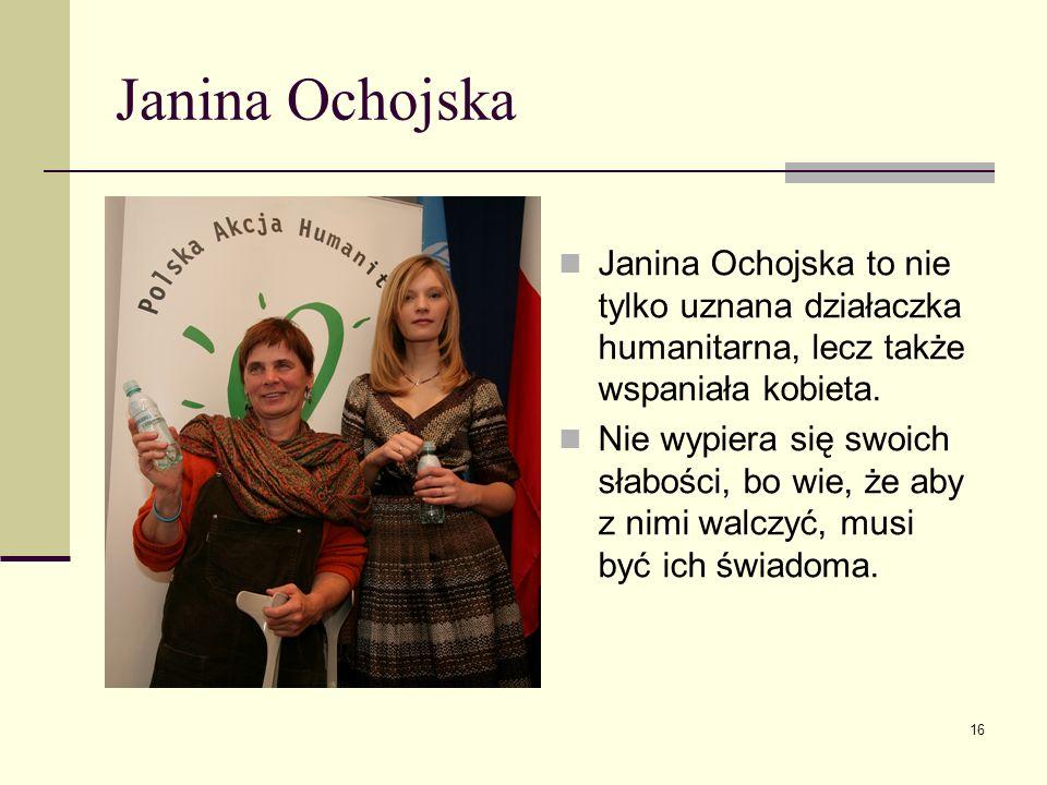 Janina OchojskaJanina Ochojska to nie tylko uznana działaczka humanitarna, lecz także wspaniała kobieta.
