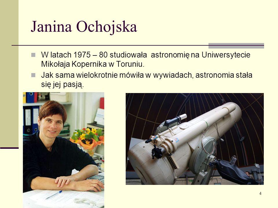 Janina OchojskaW latach 1975 – 80 studiowała astronomię na Uniwersytecie Mikołaja Kopernika w Toruniu.