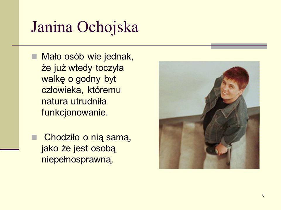Janina OchojskaMało osób wie jednak, że już wtedy toczyła walkę o godny byt człowieka, któremu natura utrudniła funkcjonowanie.