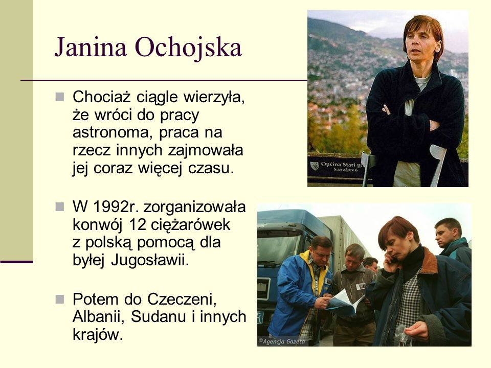 Janina Ochojska Chociaż ciągle wierzyła, że wróci do pracy astronoma, praca na rzecz innych zajmowała jej coraz więcej czasu.