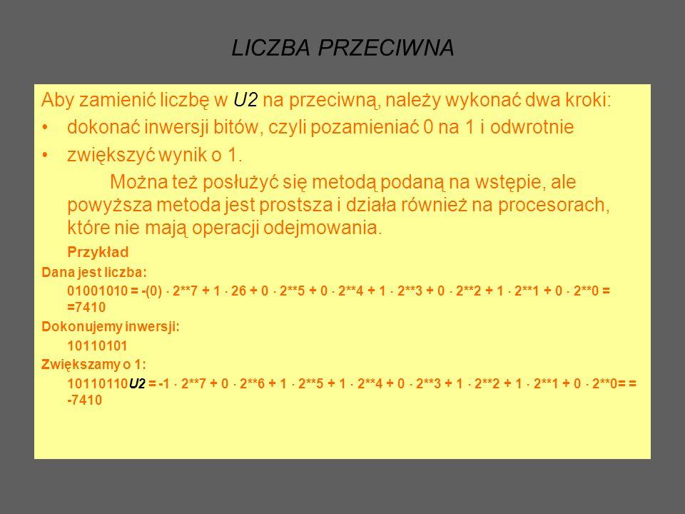 LICZBA PRZECIWNA Aby zamienić liczbę w U2 na przeciwną, należy wykonać dwa kroki: dokonać inwersji bitów, czyli pozamieniać 0 na 1 i odwrotnie.