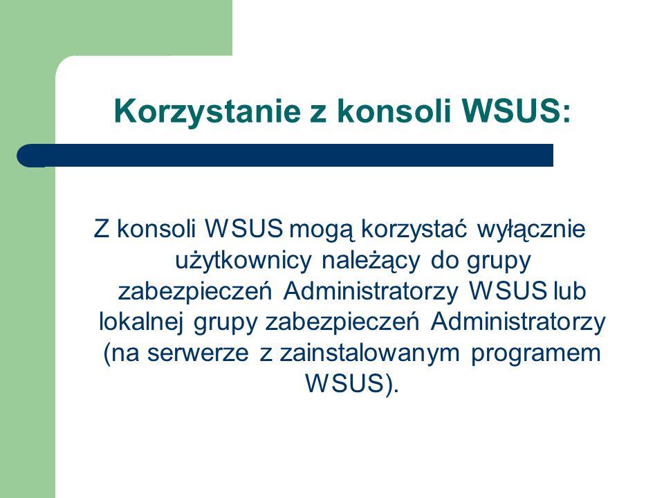Korzystanie z konsoli WSUS: