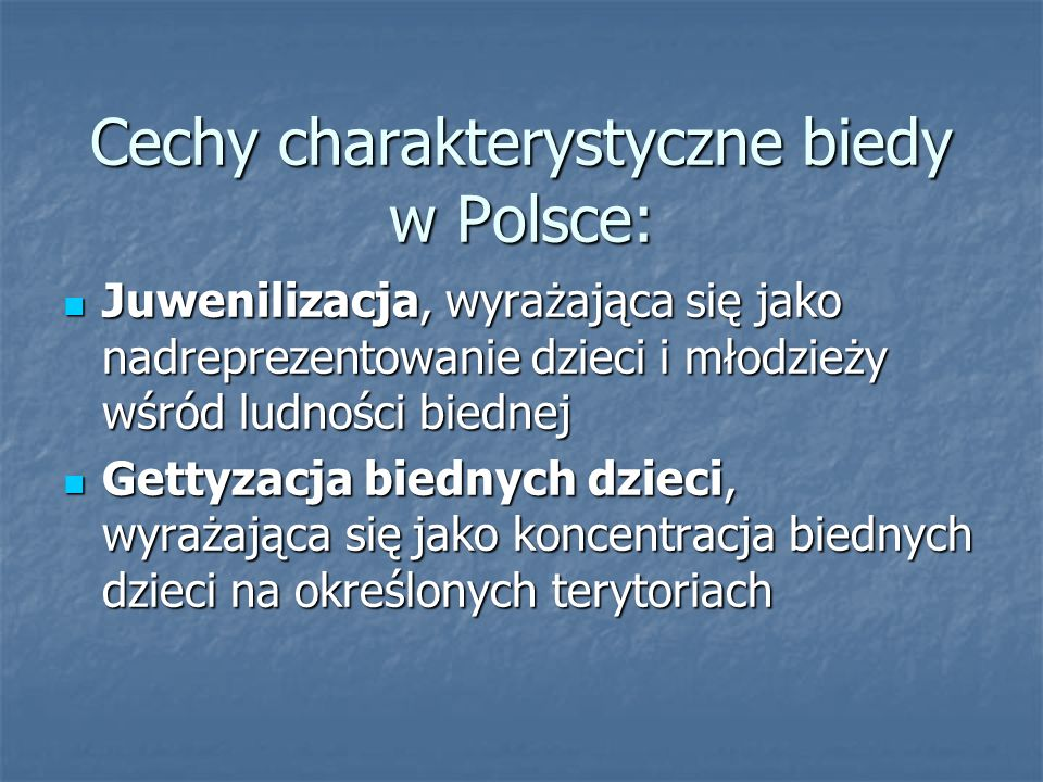 Cechy charakterystyczne biedy w Polsce: