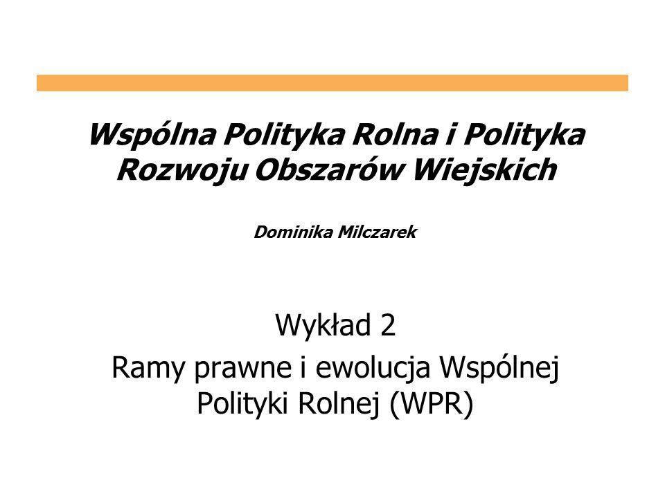 Wykład 2 Ramy prawne i ewolucja Wspólnej Polityki Rolnej (WPR)