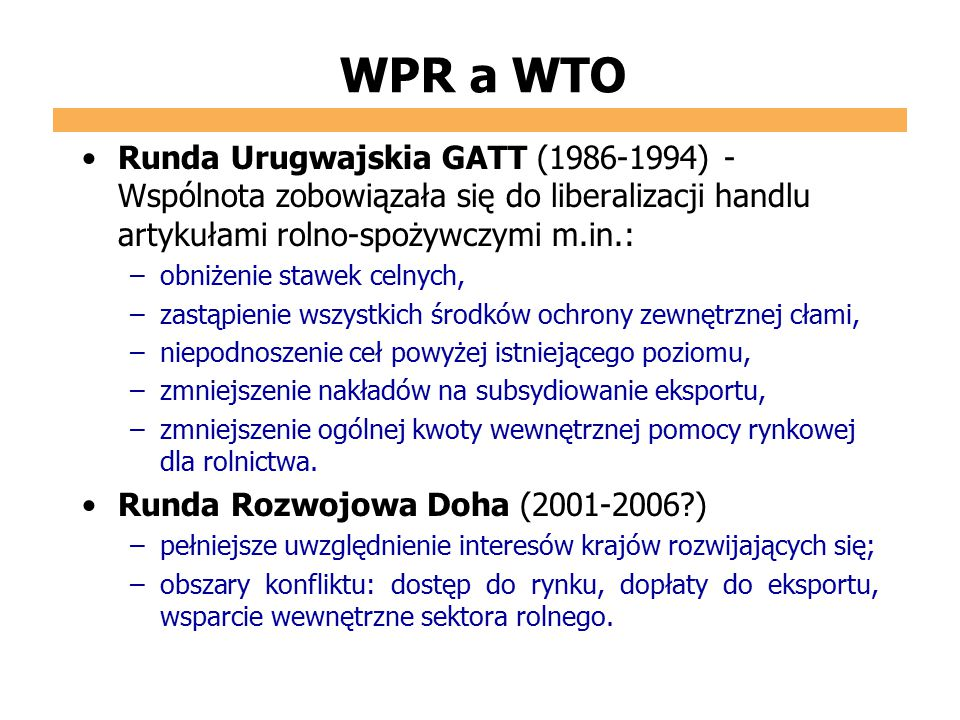 WPR a WTO Runda Urugwajskia GATT (1986-1994) - Wspólnota zobowiązała się do liberalizacji handlu artykułami rolno-spożywczymi m.in.: