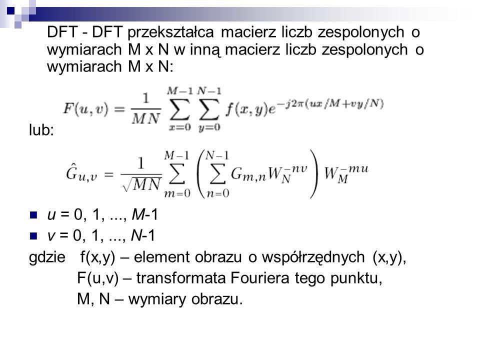 DFT - DFT przekształca macierz liczb zespolonych o wymiarach M x N w inną macierz liczb zespolonych o wymiarach M x N: