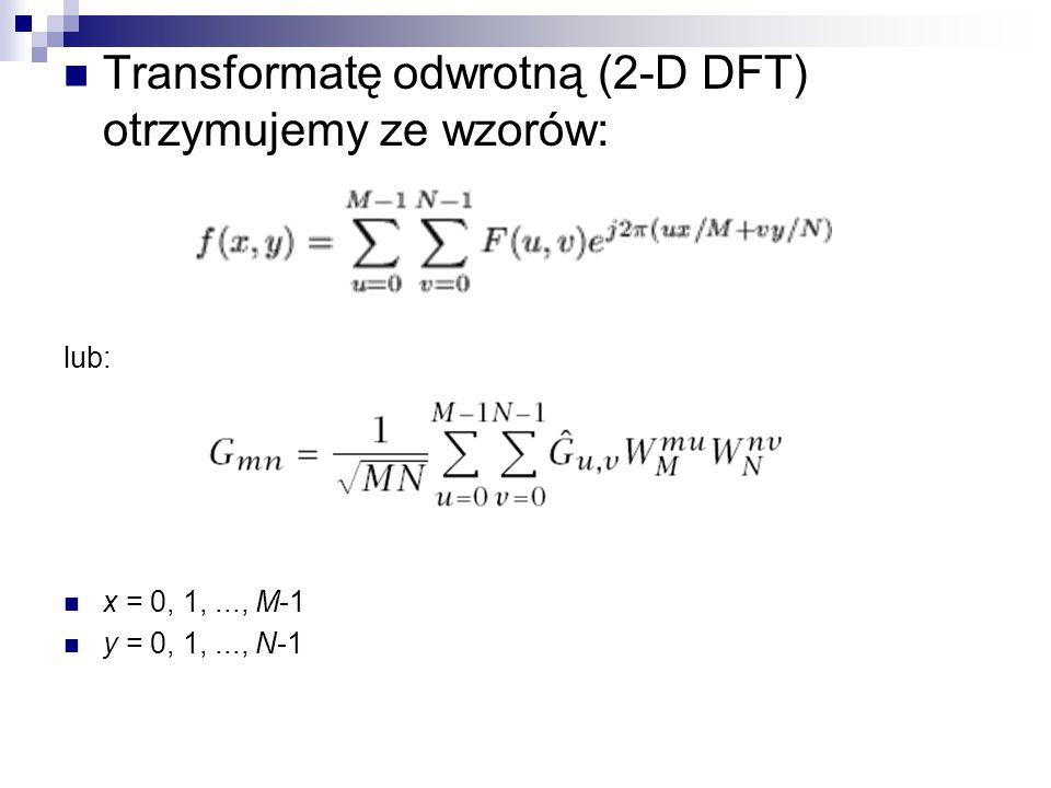 Transformatę odwrotną (2-D DFT) otrzymujemy ze wzorów: