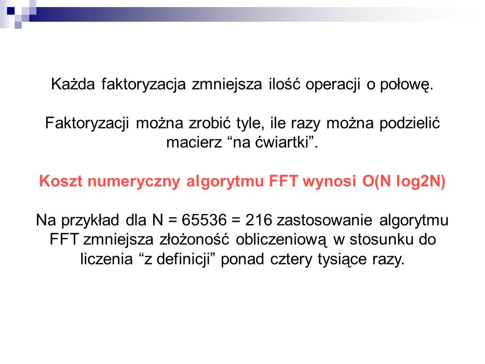 Koszt numeryczny algorytmu FFT wynosi O(N log2N)