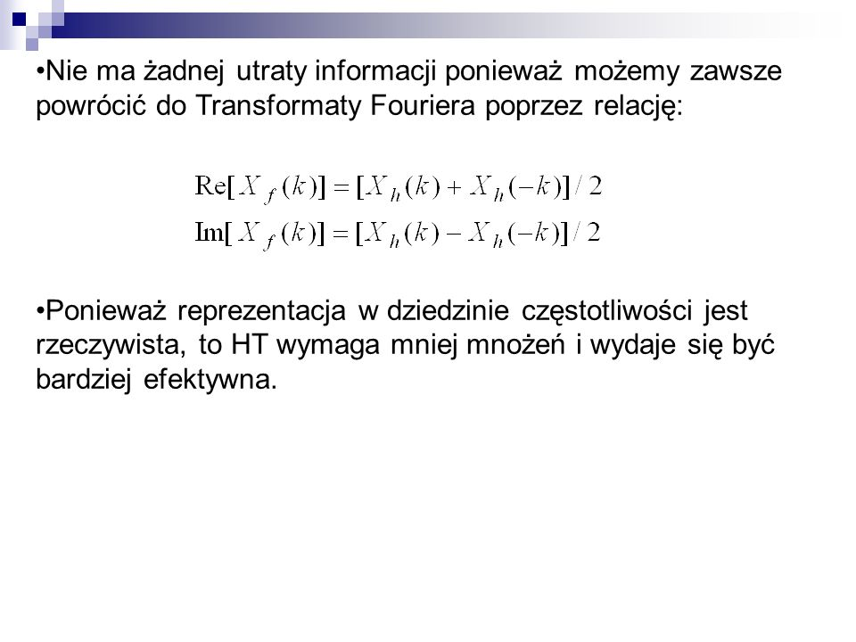 Nie ma żadnej utraty informacji ponieważ możemy zawsze powrócić do Transformaty Fouriera poprzez relację: