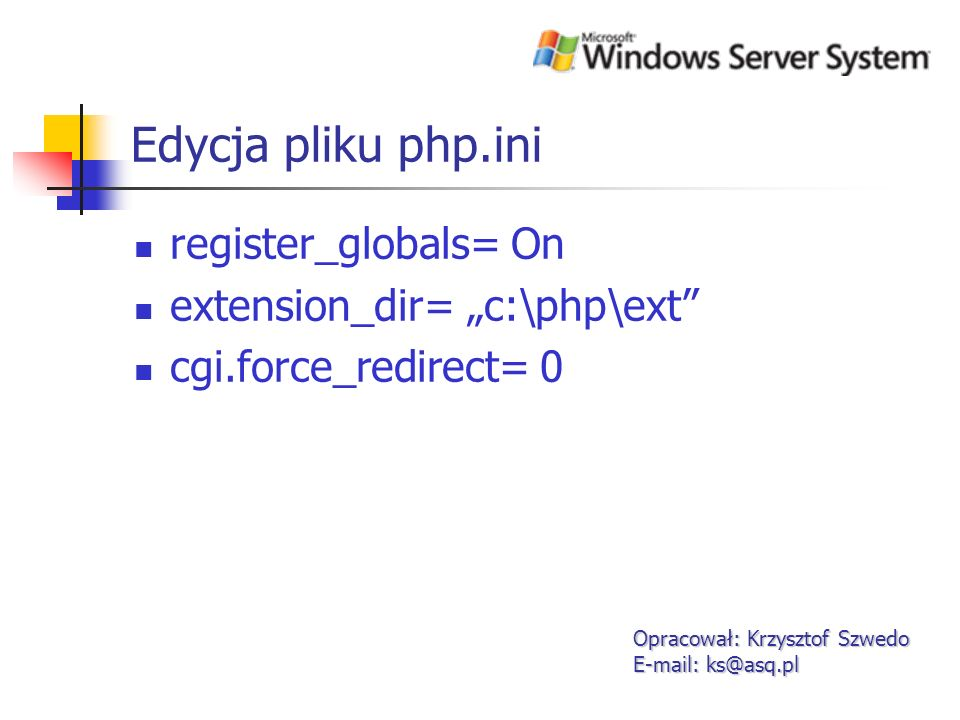 "Edycja pliku php.ini register_globals= On extension_dir= ""c:\php\ext"