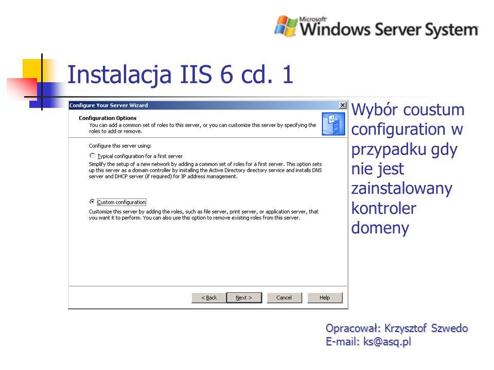 Instalacja IIS 6 cd. 1 Wybór coustum configuration w przypadku gdy nie jest zainstalowany kontroler domeny.