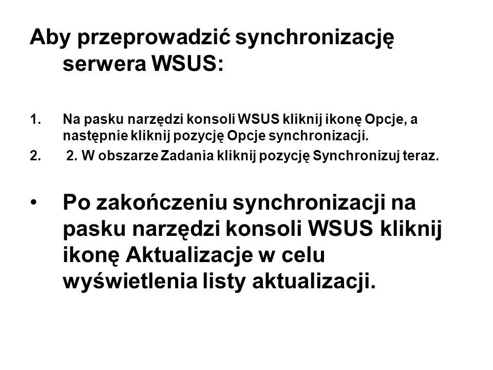 Aby przeprowadzić synchronizację serwera WSUS: