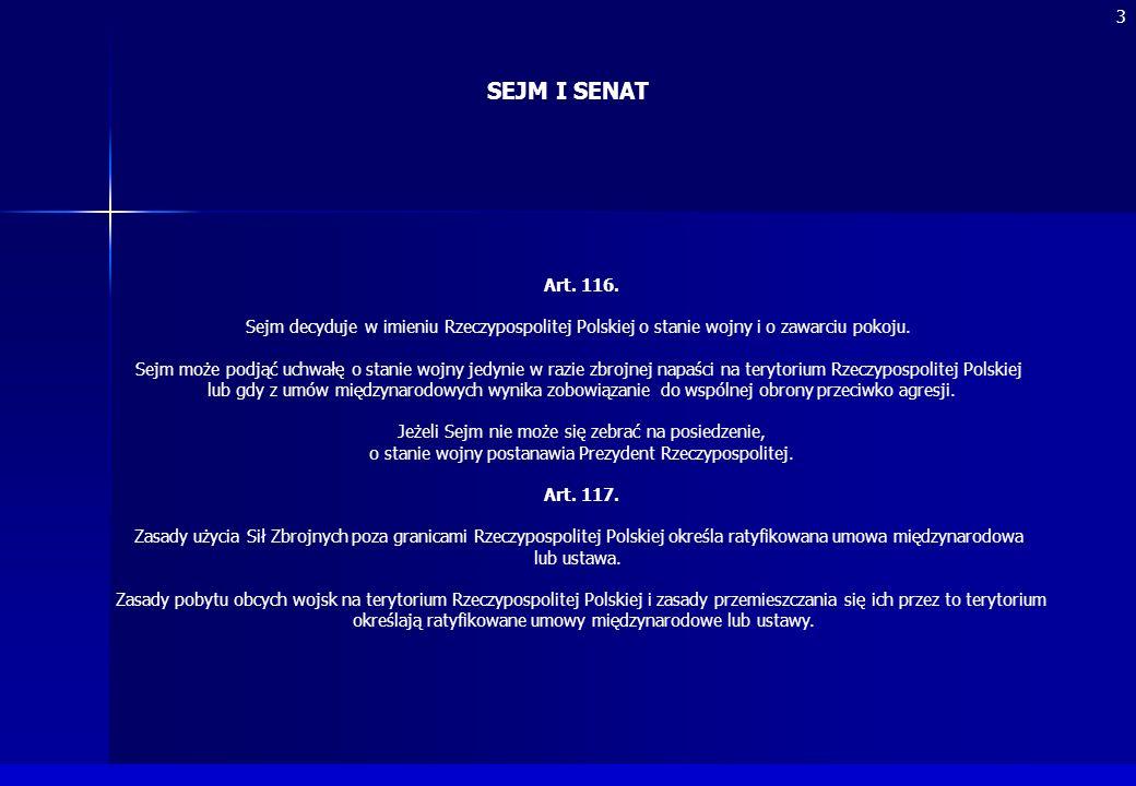 3 SEJM I SENAT. Art. 116. Sejm decyduje w imieniu Rzeczypospolitej Polskiej o stanie wojny i o zawarciu pokoju.