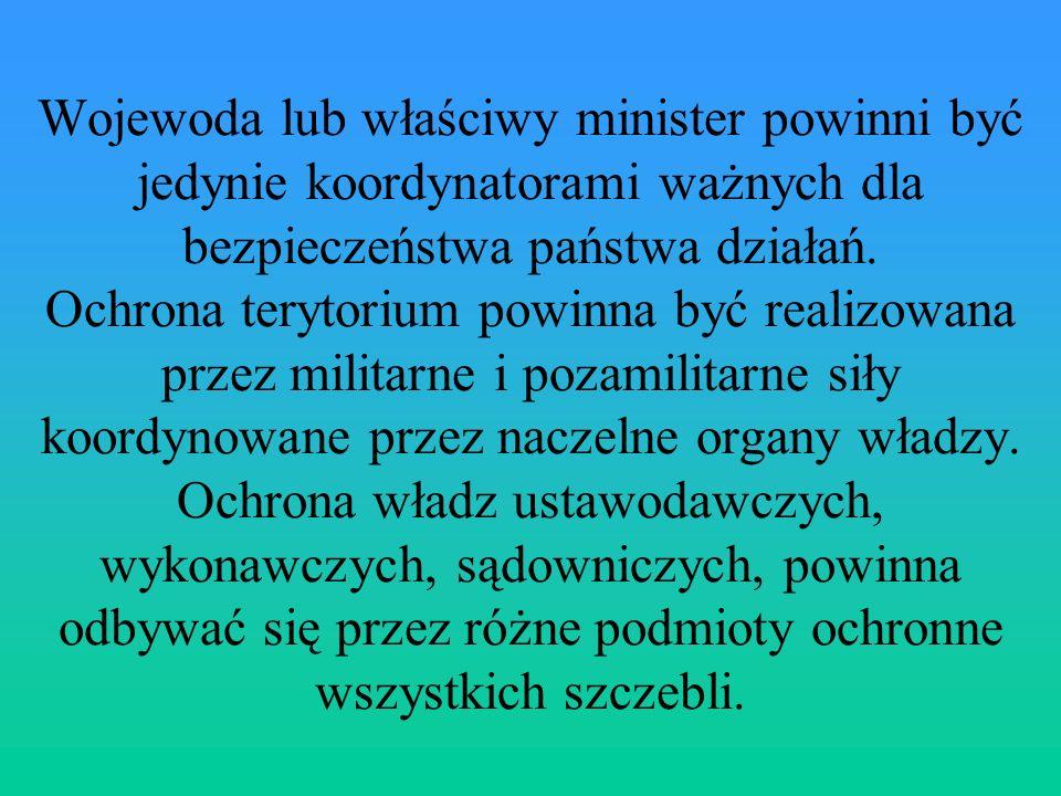 Wojewoda lub właściwy minister powinni być jedynie koordynatorami ważnych dla bezpieczeństwa państwa działań.