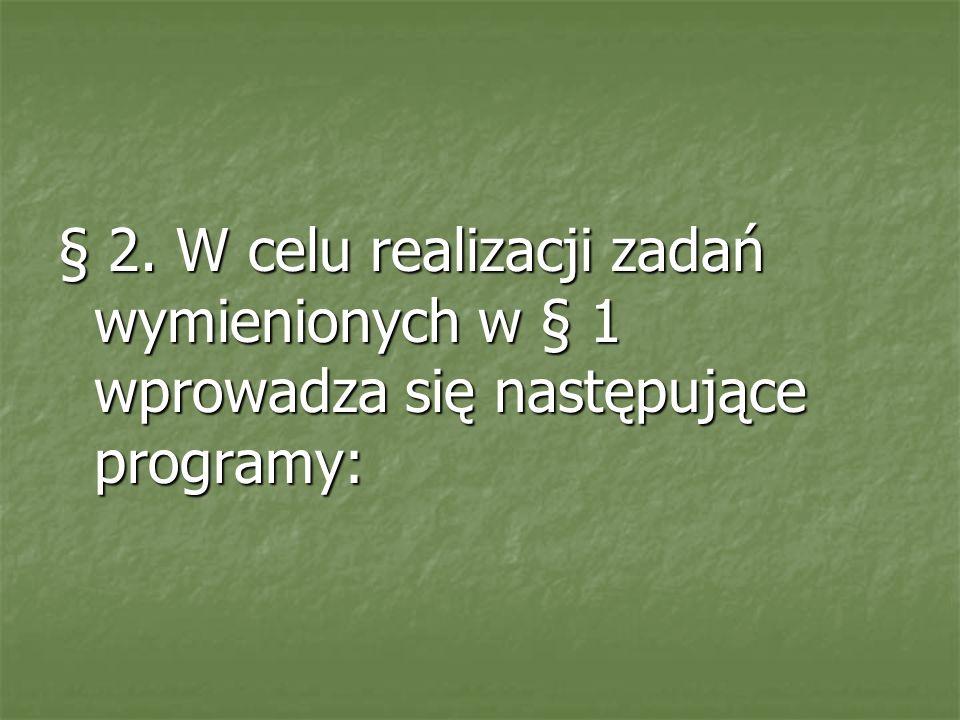 § 2. W celu realizacji zadań wymienionych w § 1 wprowadza się następujące programy: