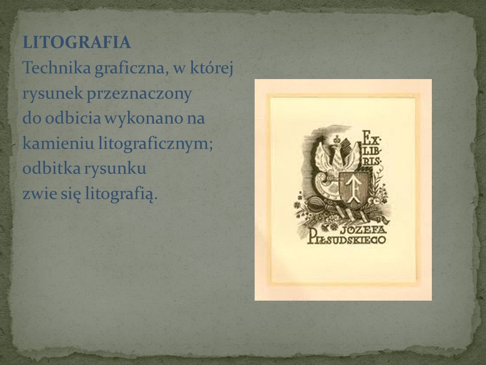LITOGRAFIA Technika graficzna, w której rysunek przeznaczony do odbicia wykonano na kamieniu litograficznym; odbitka rysunku zwie się litografią.