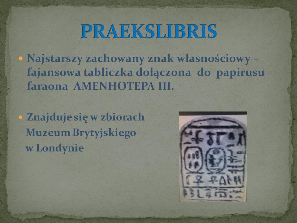 PRAEKSLIBRIS Najstarszy zachowany znak własnościowy – fajansowa tabliczka dołączona do papirusu faraona AMENHOTEPA III.