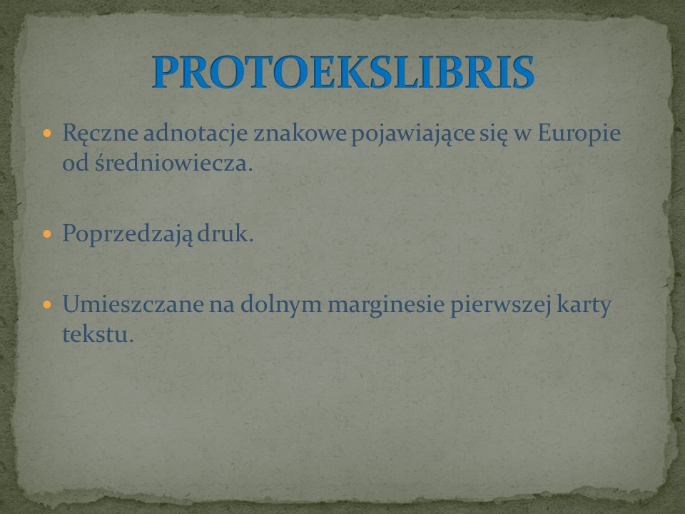 PROTOEKSLIBRIS Ręczne adnotacje znakowe pojawiające się w Europie od średniowiecza. Poprzedzają druk.