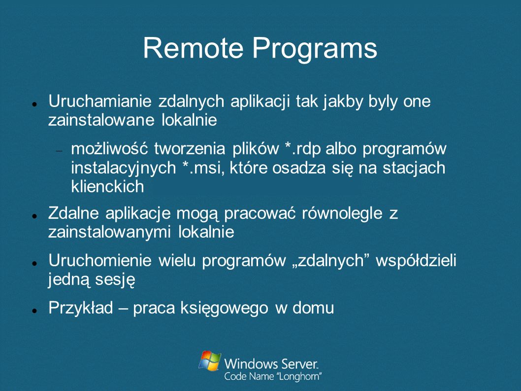 Remote ProgramsUruchamianie zdalnych aplikacji tak jakby byly one zainstalowane lokalnie.