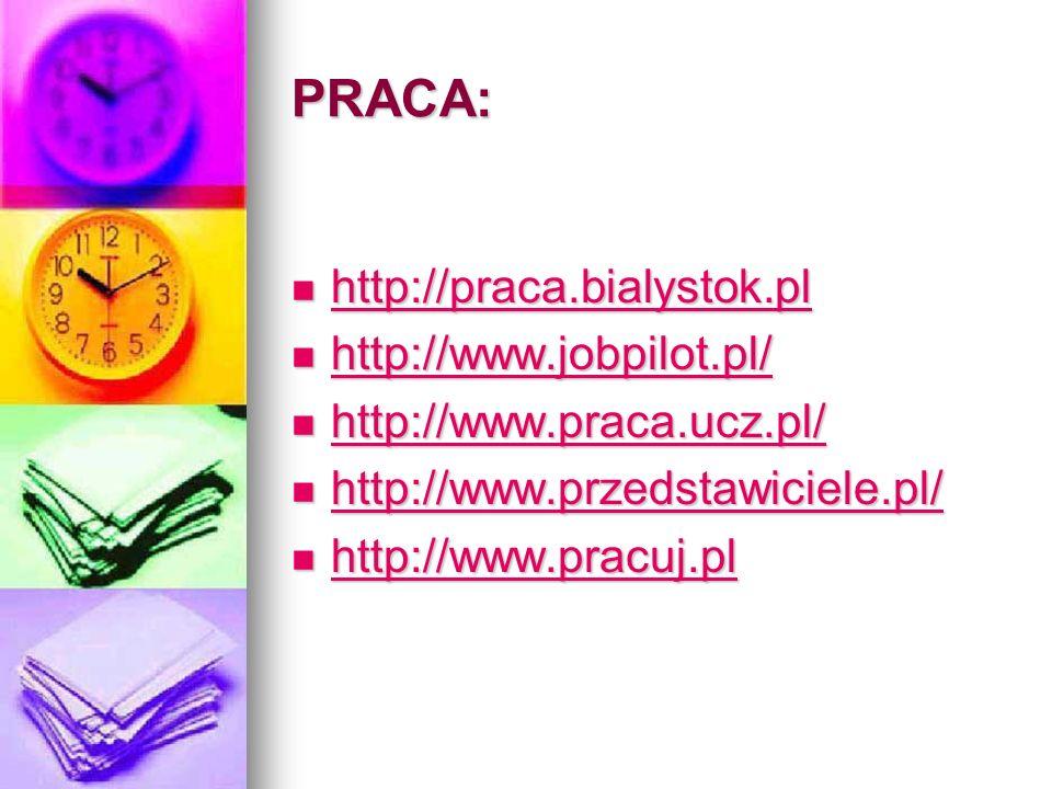 PRACA: http://praca.bialystok.pl http://www.jobpilot.pl/