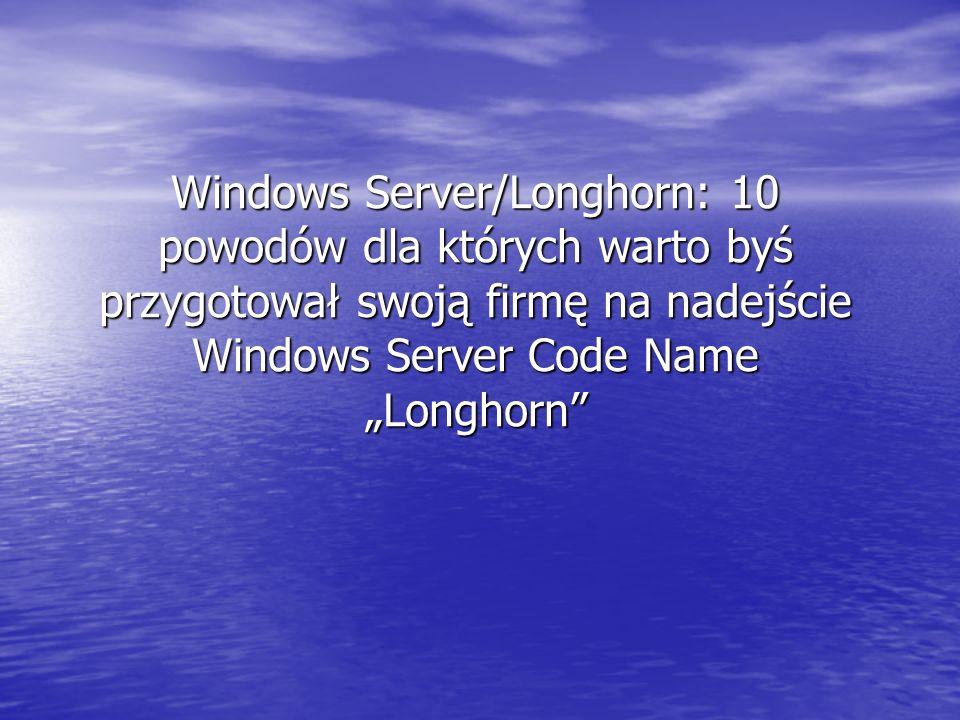 """3/26/2017 12:47 PM Windows Server/Longhorn: 10 powodów dla których warto byś przygotował swoją firmę na nadejście Windows Server Code Name """"Longhorn"""