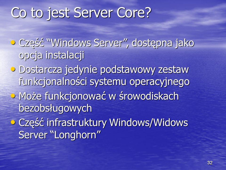 3/26/2017 12:47 PM Co to jest Server Core Część Windows Server , dostępna jako opcja instalacji.