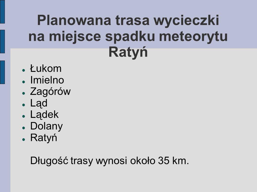 Planowana trasa wycieczki na miejsce spadku meteorytu Ratyń