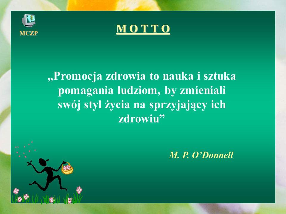 """M O T T O """"Promocja zdrowia to nauka i sztuka pomagania ludziom, by zmieniali swój styl życia na sprzyjający ich zdrowiu"""