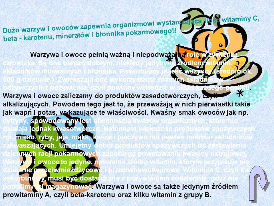 Dużo warzyw i owoców zapewnia organizmowi wystarczającą ilość witaminy C, beta - karotenu, minerałów i błonnika pokarmowego!!