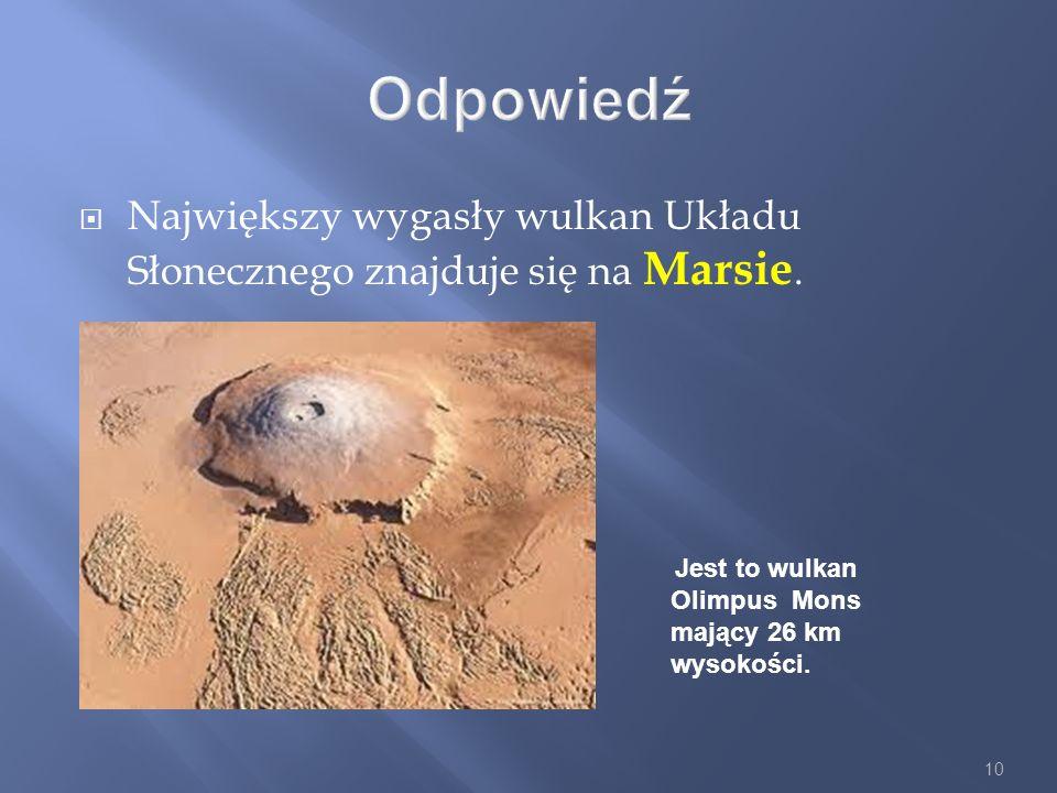 Odpowiedź Największy wygasły wulkan Układu Słonecznego znajduje się na Marsie.