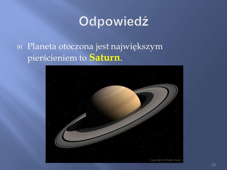 Odpowiedź Planeta otoczona jest największym pierścieniem to Saturn.