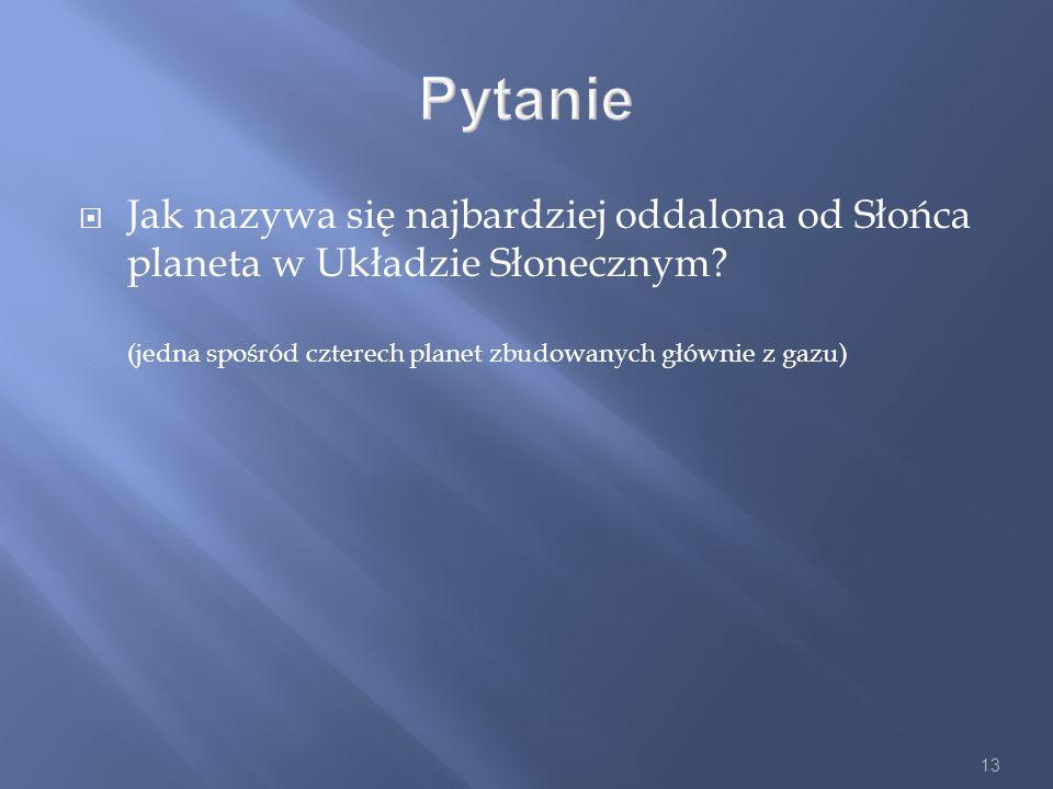 Pytanie Jak nazywa się najbardziej oddalona od Słońca planeta w Układzie Słonecznym.