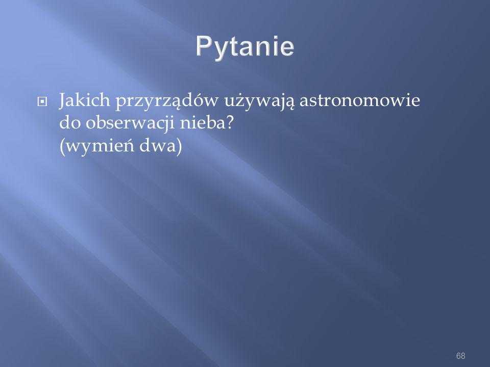 Pytanie Jakich przyrządów używają astronomowie do obserwacji nieba (wymień dwa)