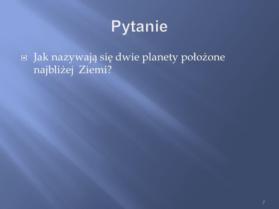Pytanie Jak nazywają się dwie planety położone najbliżej Ziemi