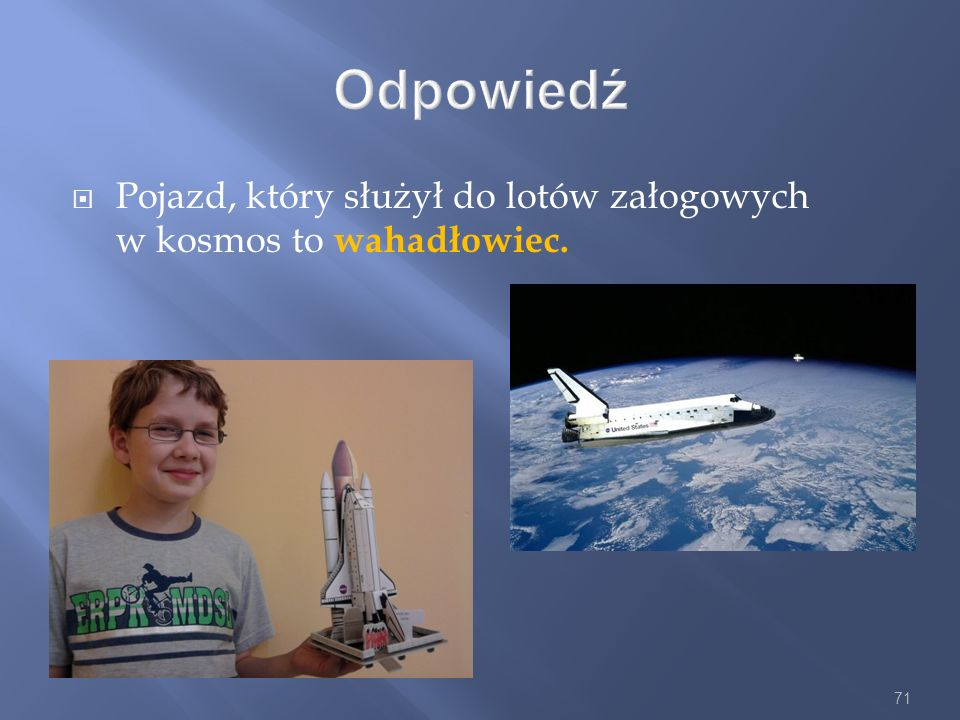 Odpowiedź Pojazd, który służył do lotów załogowych w kosmos to wahadłowiec.
