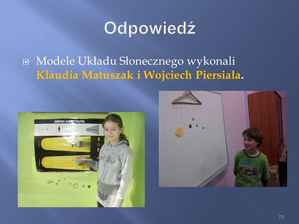 Odpowiedź Modele Układu Słonecznego wykonali Klaudia Matuszak i Wojciech Piersiala.