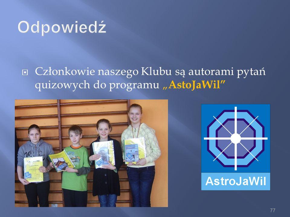 """Odpowiedź Członkowie naszego Klubu są autorami pytań quizowych do programu """"AstoJaWil"""