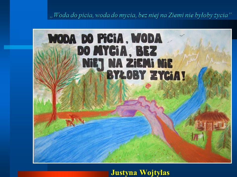 """""""Woda do picia, woda do mycia, bez niej na Ziemi nie byłoby życia"""