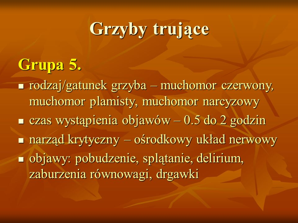 Grzyby trująceGrupa 5. rodzaj/gatunek grzyba – muchomor czerwony, muchomor plamisty, muchomor narcyzowy.