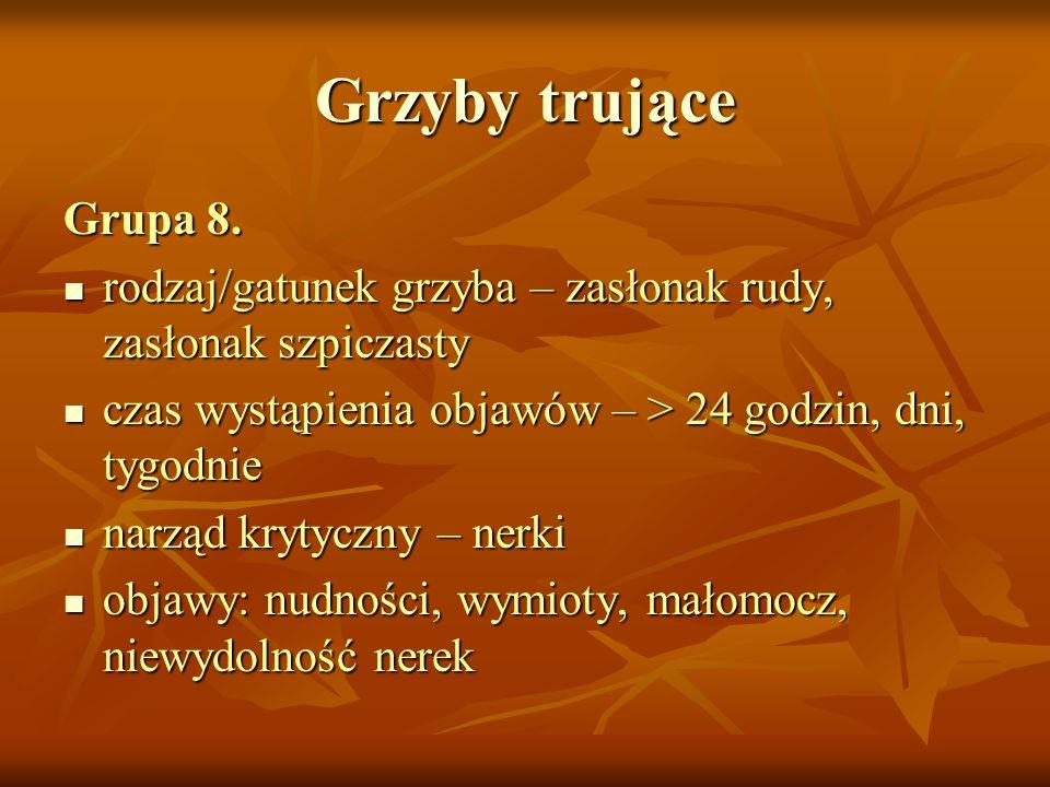 Grzyby trująceGrupa 8. rodzaj/gatunek grzyba – zasłonak rudy, zasłonak szpiczasty. czas wystąpienia objawów – > 24 godzin, dni, tygodnie.