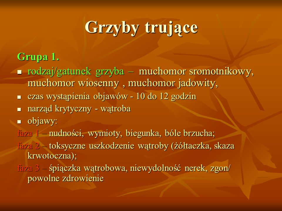 Grzyby trująceGrupa 1. rodzaj/gatunek grzyba – muchomor sromotnikowy, muchomor wiosenny , muchomor jadowity,