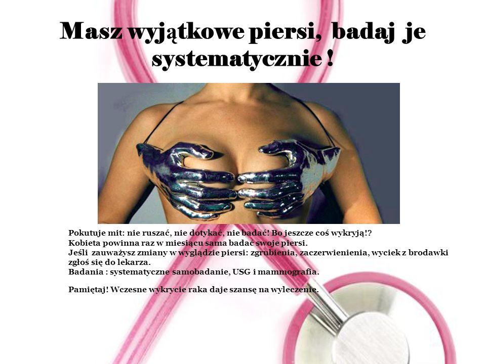 Masz wyjątkowe piersi, badaj je systematycznie !