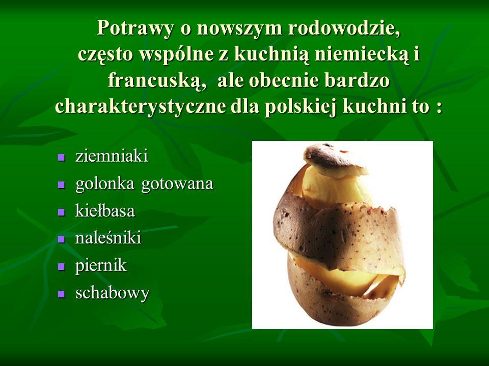Potrawy o nowszym rodowodzie, często wspólne z kuchnią niemiecką i francuską, ale obecnie bardzo charakterystyczne dla polskiej kuchni to :
