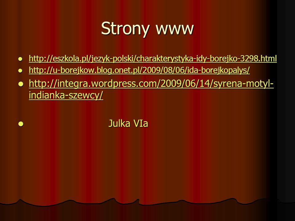 Strony www http://eszkola.pl/jezyk-polski/charakterystyka-idy-borejko-3298.html. http://u-borejkow.blog.onet.pl/2009/08/06/ida-borejkopalys/