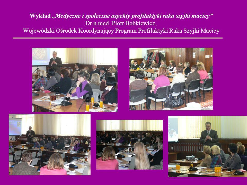 """Wykład """"Medyczne i społeczne aspekty profilaktyki raka szyjki macicy Dr n.med."""