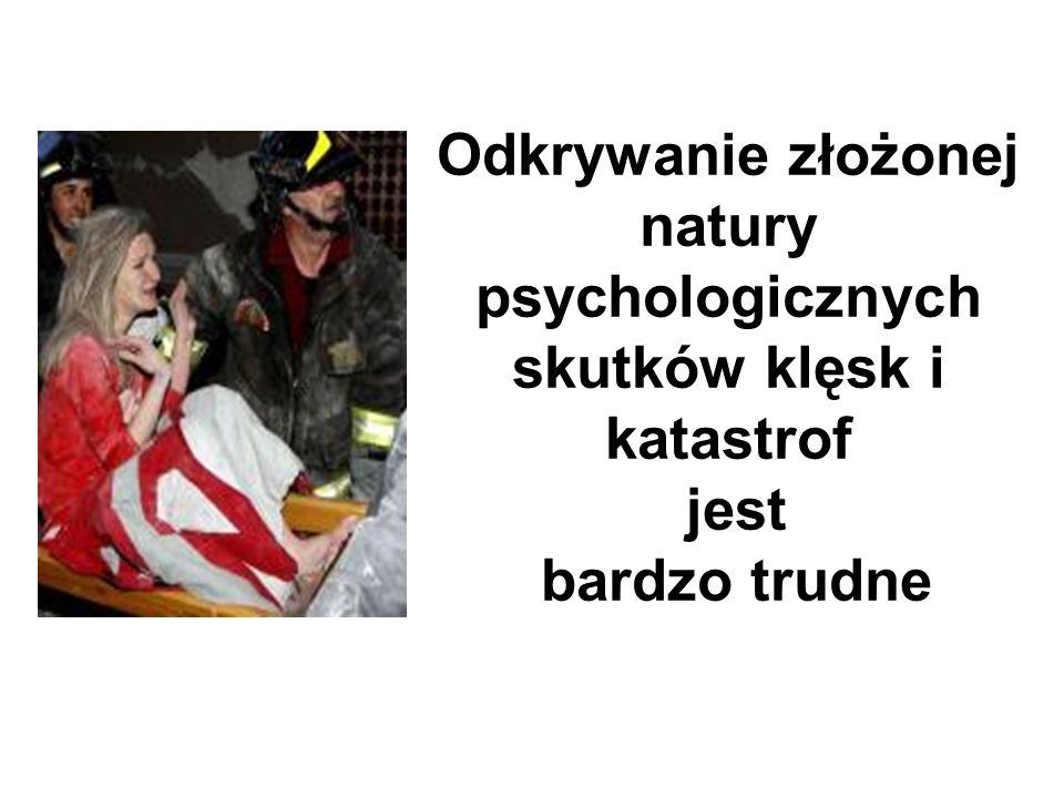 Odkrywanie złożonej natury psychologicznych skutków klęsk i katastrof jest bardzo trudne
