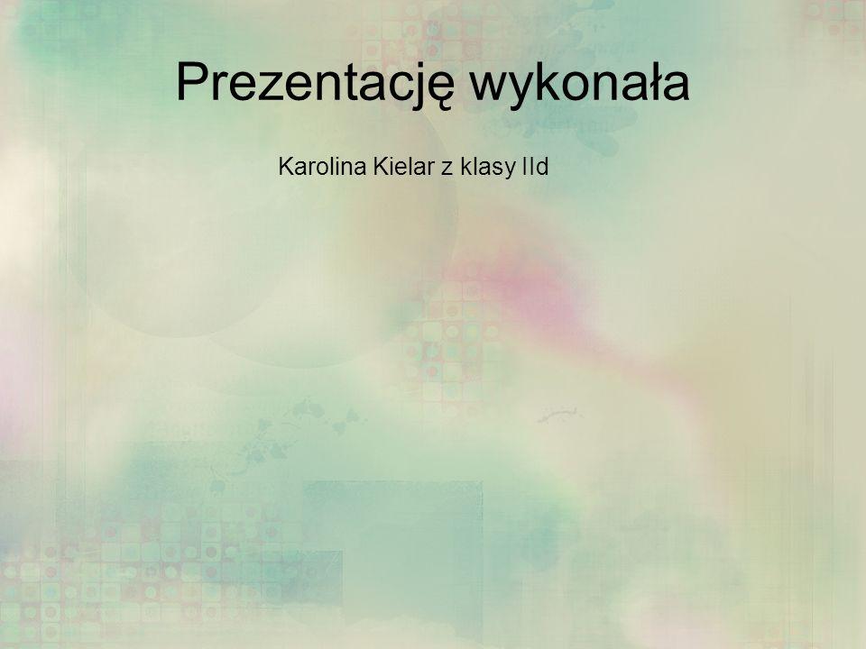 Prezentację wykonała Karolina Kielar z klasy IId