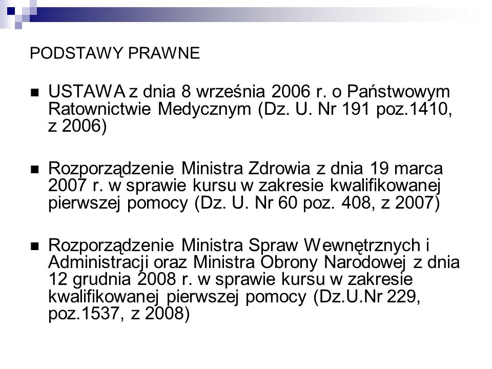 PODSTAWY PRAWNE USTAWA z dnia 8 września 2006 r. o Państwowym Ratownictwie Medycznym (Dz. U. Nr 191 poz.1410, z 2006)