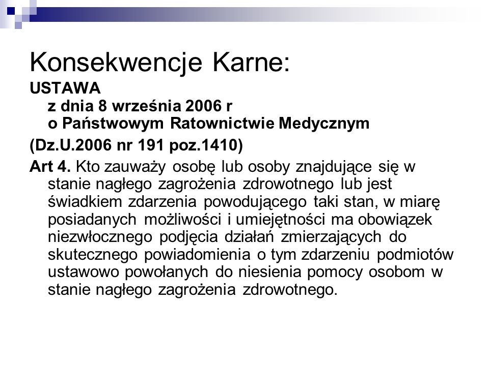 Konsekwencje Karne:USTAWA z dnia 8 września 2006 r o Państwowym Ratownictwie Medycznym. (Dz.U.2006 nr 191 poz.1410)