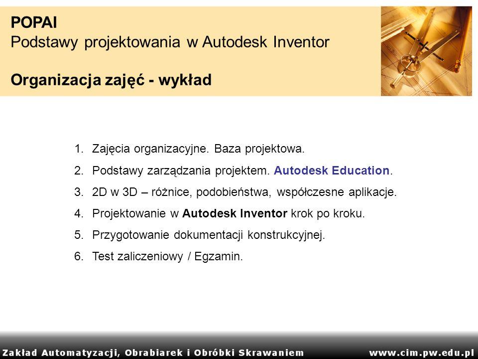 Podstawy projektowania w Autodesk Inventor Organizacja zajęć - wykład